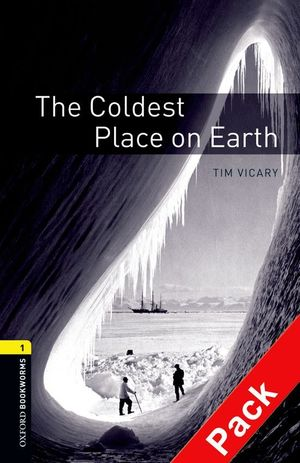 OXFORD BOOKWORMS 1. THE COLDEST PLACE ON EARTH. CD PACK