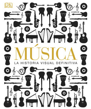 MÚSICA. LA HISTORIA VISUAL DEFINITIVA