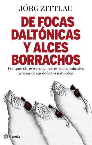 DE FOCAS DALTÓNICAS Y ALCES BORRACHOS