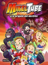 MIKELTUBE 1. MIKELTUBE Y LA BRÚJULA DEL DESTINO