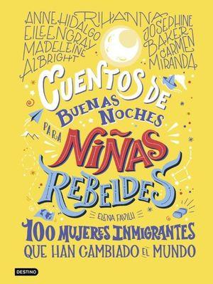 CUENTOS DE BUENAS NOCHES PARA NIÑAS REBELDES. 100 MUJERES INMIGRA