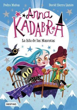 ANNA KADABRA 5. LA ISLA DE LAS MASCOTAS