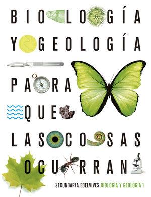 BIOLOGÍA Y GEOLOGÍA 1ºESO PARA QUE LAS COSAS OCURRAN (EDELVIVES)
