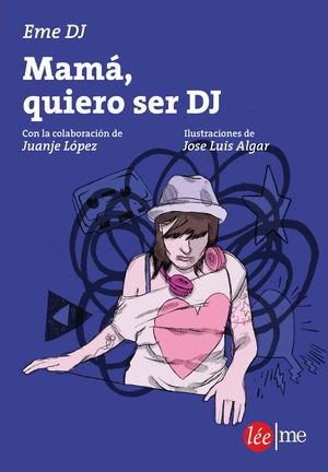 MAMÁ, QUIERO SER DJ