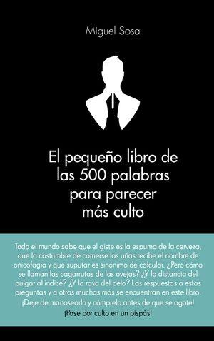 EL PEQUEÑO LIBRO DE LAS 500 PALABRAS PARA PARECER MÁS CULTO