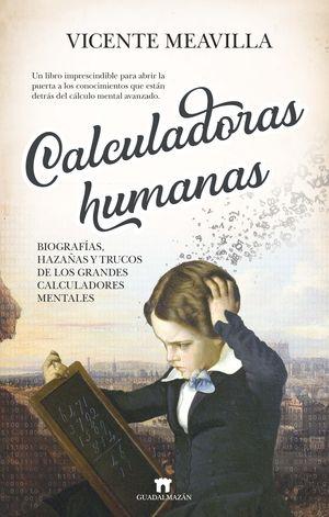 CALCULADORAS HUMANAS: BIOGRAFÍAS, HAZAÑAS Y TRUCOS DE LOS GRANDES