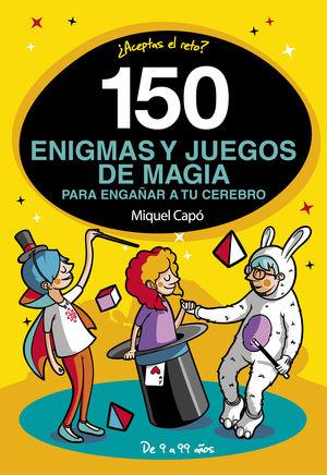 150 ENIGMAS Y JUEGOS DE MAGIA PARA ENGA?AR A TU CEREBRO