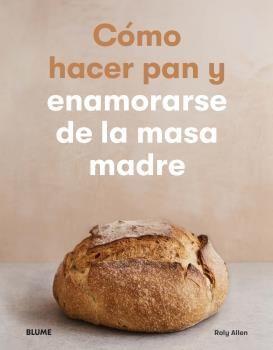 COMO HACER PAN Y ENAMORARSE MASA MADRE