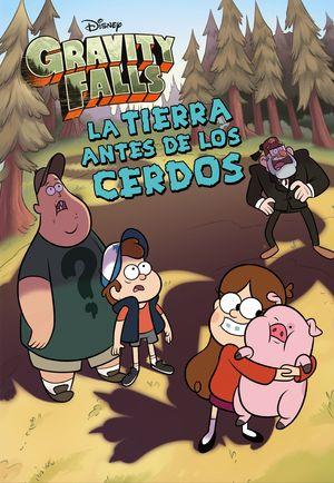 GRAVITY FALLS. LA TIERRA ANTES DE LOS CERDOS. NARR