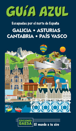 GALICIA, ASTURIAS, CANTABRIA Y PAIS VASCO. GUÍA AZUL