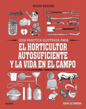 GUÍA PRÁCTICA ILUSTRADA PARA EL HORTICULTOR AUTOSUFICIENTE Y LA VIDA EN EL CAMPO
