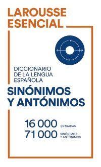 LAROUSSE DICCIONARIO ESENCIAL DE SINONIMOS Y ANTONIMOS