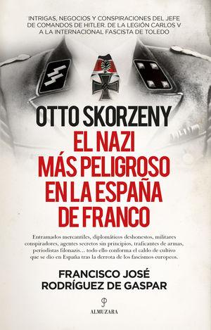 OTTO SKORZENY, EL NAZI MÁS PELIGROSO EN LA ESPAÑA