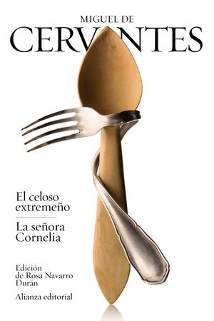 EL CELOSO EXTREMEÑO / LA SEÑORA CORNELIA