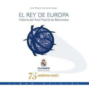 EL REY DE EUROPA. HISTORIA DEL REAL MADRID DE BALONCESTO. LIBRO OFICIAL 75 ANIVE