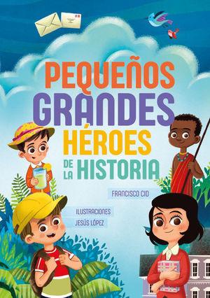 PEQUEÑOS GRANDES HEROES DE LA HISTORIA