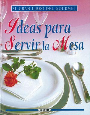 IDEAS PARA SERVIR LA MESA (EL GRAN LIBRO DEL GOURMET)