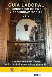GUÍA LABORAL DEL MINISTERIO DE EMPLEO Y SEGURIDAD SOCIAL 2012