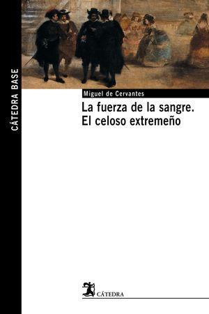 LA FUERZA DE LA SANGRE; EL CELOSO EXTREMEÑO