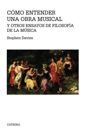 CÓMO ENTENDER UNA OBRA MUSICAL Y OTROS ENSAYOS DE FILOSOFÍA DE LA MÚSICA