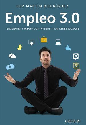 EMPLEO 3.0. ENCUENTRA TRABAJO CON INTERNET Y LAS REDES SOCIALES