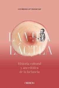 VIDA LACTEA HISTORIA CULTURAL Y ANECDOTICA DE LA LACTANCIA
