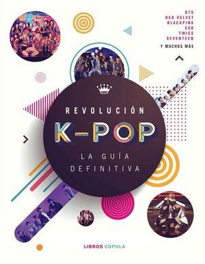 REVOLUCIÓN K-POP: LA GU¡A DEFINITIVA