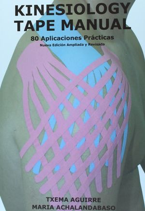 KINESIOLOGY TAPE MANUAL. 80 APLICACIONES PRÁCTICAS