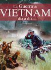 LA GUERRA DEL VIETNAM, DÍA A DÍA