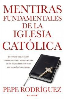 MENTIRAS FUNDAMENTALES DE LA IGLESIA CATÓLICA