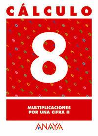 CÁLCULO  8. MULTIPLICACIONES POR UNA CIFRA II.