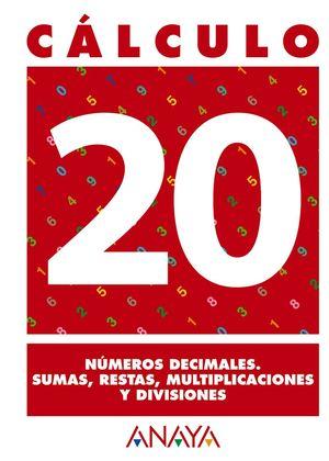 CÁLCULO 20. NÚMEROS DECIMALES. SUMAS, RESTAS, MULTIPLICACIONES Y DIVISIONES.