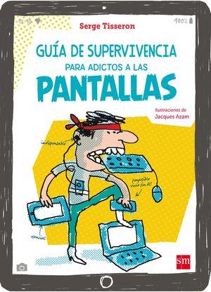 GUÍA DE SUPERVIVENCIA PARA ADICTOS A LAS PANTALLAS