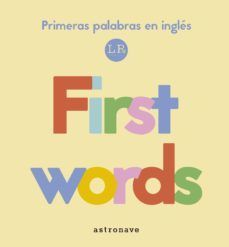 FIRTS WORDS:MIS PRIMERAS PALABRAS INGLES.