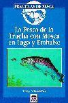 PESCA DE LA TRUCHA CON MOSCA EN LAGO Y EMBALSE
