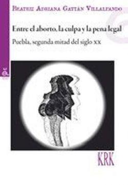 ENTRE EL ABORTO, LA CULPA Y LA PENA LEGAL