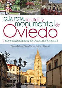 GUÍA TOTAL TURÍSTICA Y MONUMENTAL DE OVIEDO. 6 ITINERARIOS PARA DISFRUTAR DE UNA