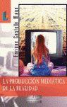 PRODUCCIÓN MEDIÁTICA DE LA REALIDAD, LA