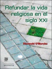 REFUNDAR LA VIDA RELIGIOSA EN EL SIGLO XXI