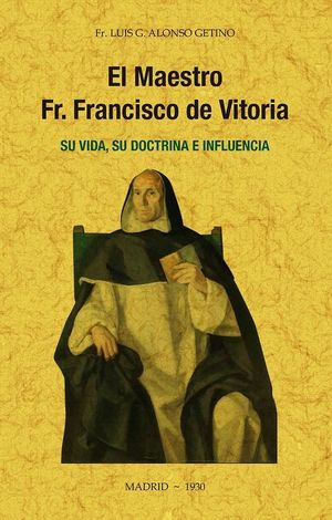 MAESTRO FR FRANCISCO DE VITORIA SU VIDA SU DOCTRIN