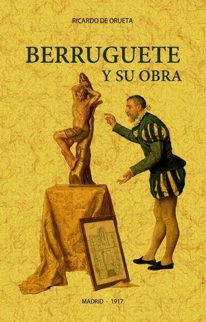 BERRUGUETE Y SU OBRA. FACSIMIL DE 1917