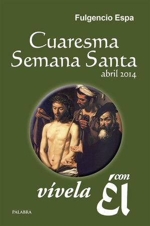 CUARESMA-SEMANA SANTA 2014, VÍVELA CON ÉL