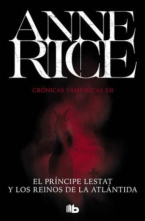 EL PRÍNCIPE LESTAT Y LOS REINOS DE LA ATLÁNTIDA (CRÓNICAS VAMPÍRICAS 12)