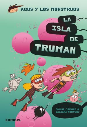 LA ISLA DE TRUMAN (17) AGUS Y LOS MONSTRUOS