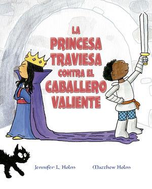 PRINCESA TRAVIESA CONTRA EL CABALLERO VALIENTE, LA