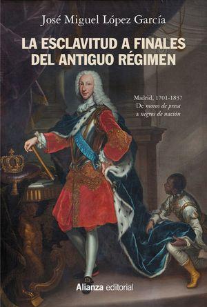 LA ESCLAVITUD A FINALES DEL ANTIGUO RÉGIMEN. MADRID, 1701-1837