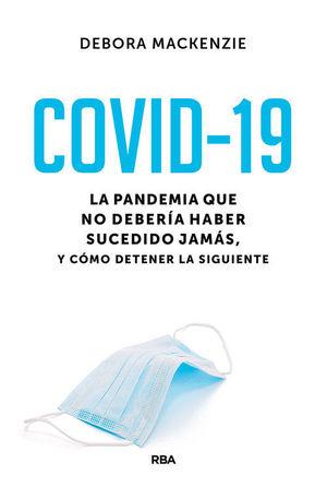 COVID-19. LA PANDEMIA QUE NO DEBER¡A HABER SUCEDIDO JAMÁS, Y CÓMO