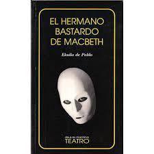 EL HERMANO BASTARDO DE MACBETH