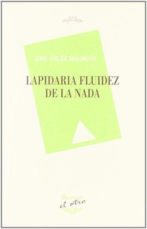 LAPIDARIA FLUIDEZ DE LA NADA