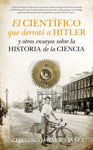 EL CIENTÍFICO QUE DERROTÓ A HITLER Y OTROS ENSAYOS SOBRE LA HISTORIA DE LA CIENC